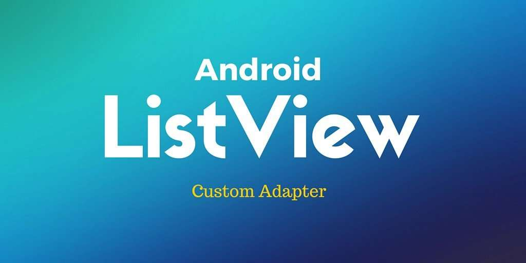 android listview custom adapter