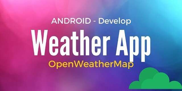 Android Openweathermap app: Build Android weather app in a10