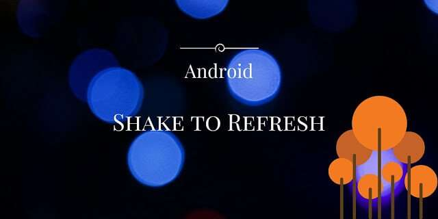 Android shake to referesh tutorial