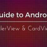 A Guide to Android RecyclerView and CardView
