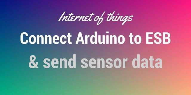 Monitor Arduino Sensor using Smartphone and ESB: IoT Tutorial
