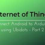 Internet of things project: Connect Android to Ubidots and Arduino – Part 2