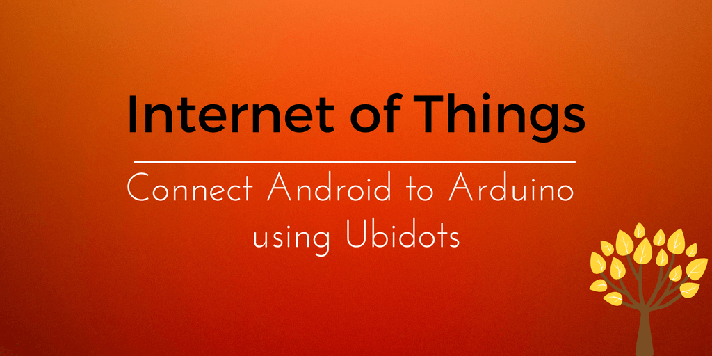 Iot project connecting arduino and android using ubidots