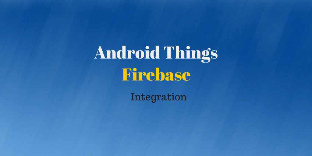 android things with firebase integration