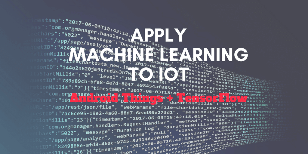 Apply Machine Learning to IoT using Tensorflow and Android