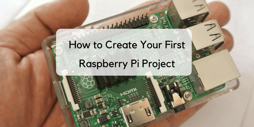How to create your first Raspberry PI project