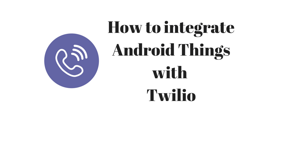 Twilio with Android Things