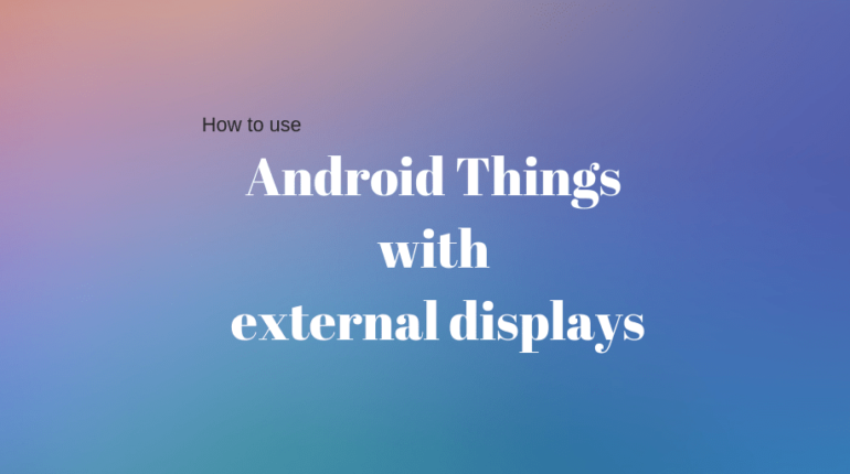 4 external displays to use with android things tm1637 max7219