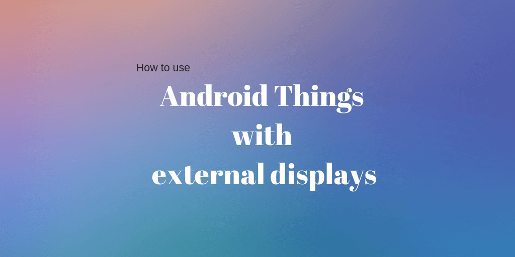 android things external displays