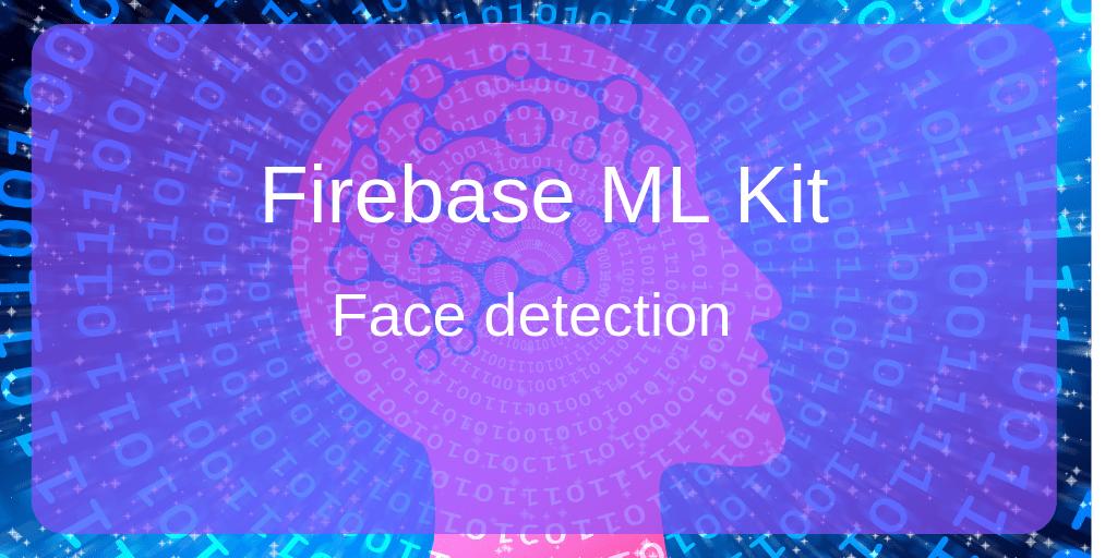 Firebase ML Kit - Face detection