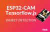 How to detect object using ESP32-CAM and Tensorflow.js