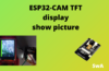 ESP32-CAM ST7735 display to show picture